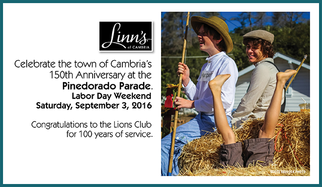 The town of Cambria celebrates it´s 150th Anniversary at the Pinedorado Parade, Saturday, September 3rd. Linn´s parade float will be part of the festivities planned for this special day in our town´s history!